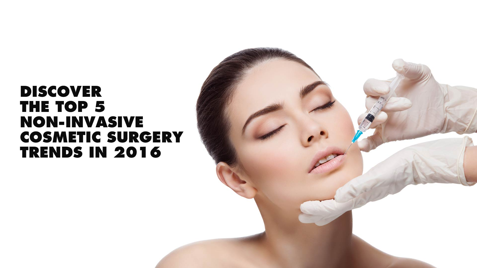 """PRESENTING the """"Top 5 Facial Non-Invasive Cosmetic Surgery Trends In ..."""